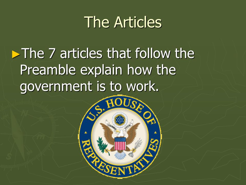 The Articles The 7 articles that follow the Preamble explain how the government is to work. The 7 articles that follow the Preamble explain how the go