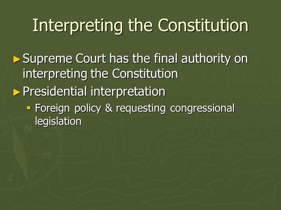 Interpreting the Constitution Supreme Court has the final authority on interpreting the Constitution Supreme Court has the final authority on interpre