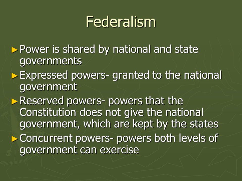 Federalism Power is shared by national and state governments Power is shared by national and state governments Expressed powers- granted to the nation