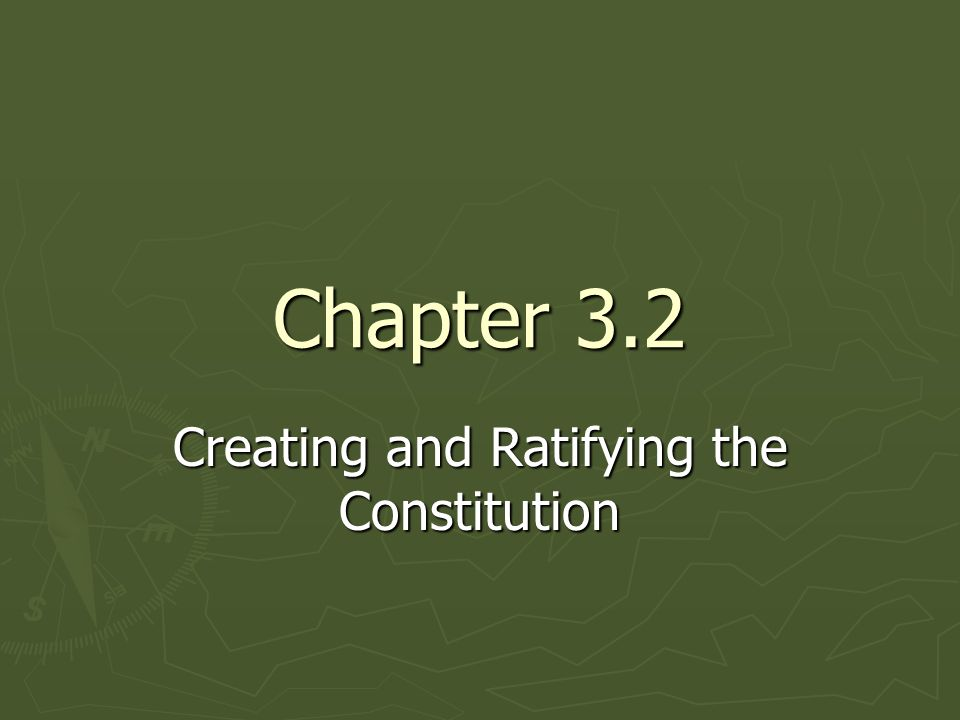 Chapter 3.2 Creating and Ratifying the Constitution