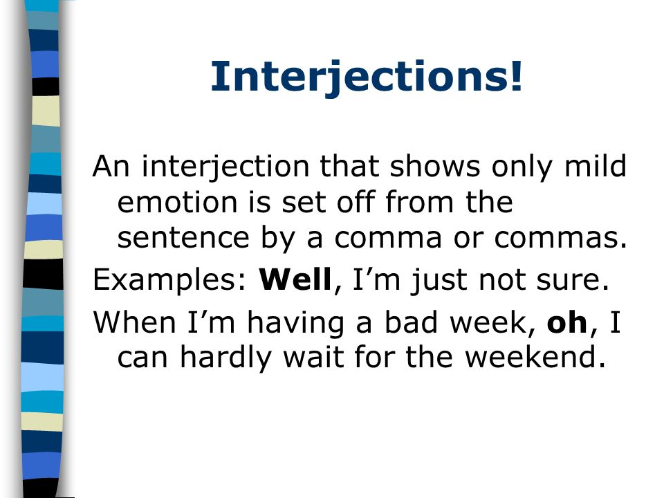 Interjections.