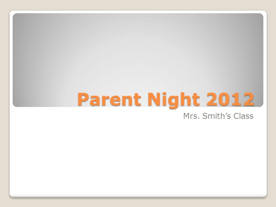 Parent Night 2012 Mrs. Smiths Class