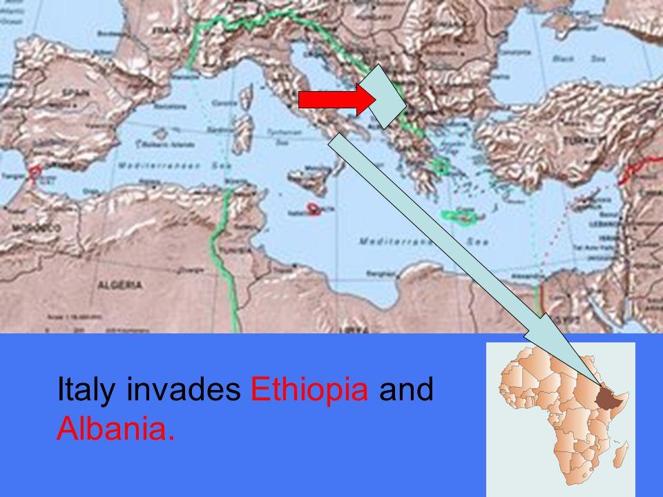 Italy invades Ethiopia and Albania.