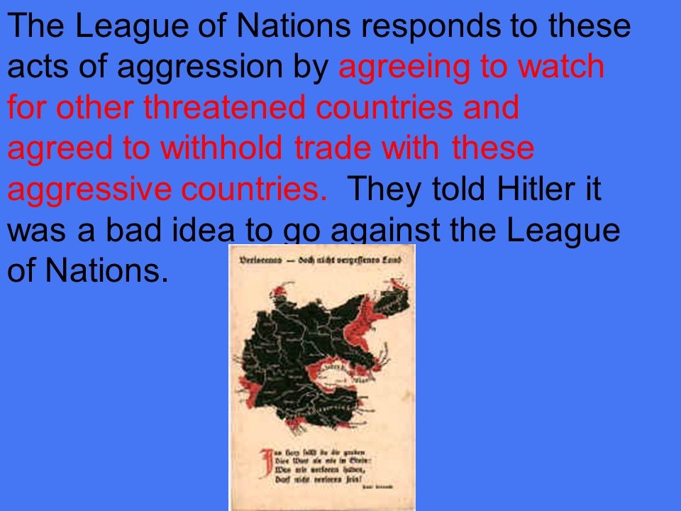 The League of Nations responds to these acts of aggression by agreeing to watch for other threatened countries and agreed to withhold trade with these