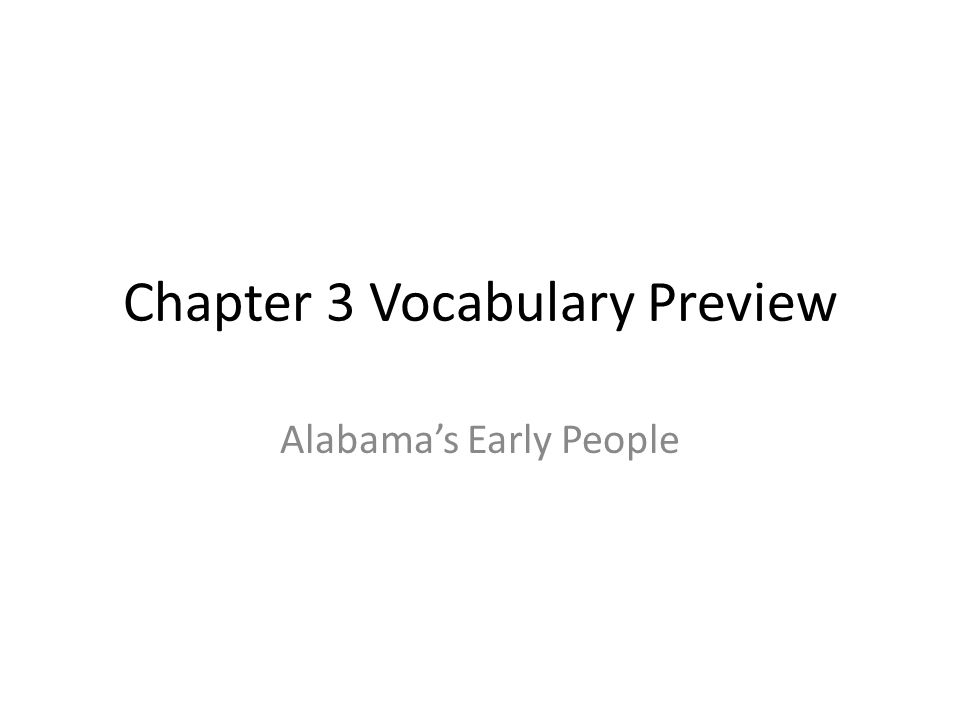 Chapter 3 Vocabulary Preview Alabamas Early People