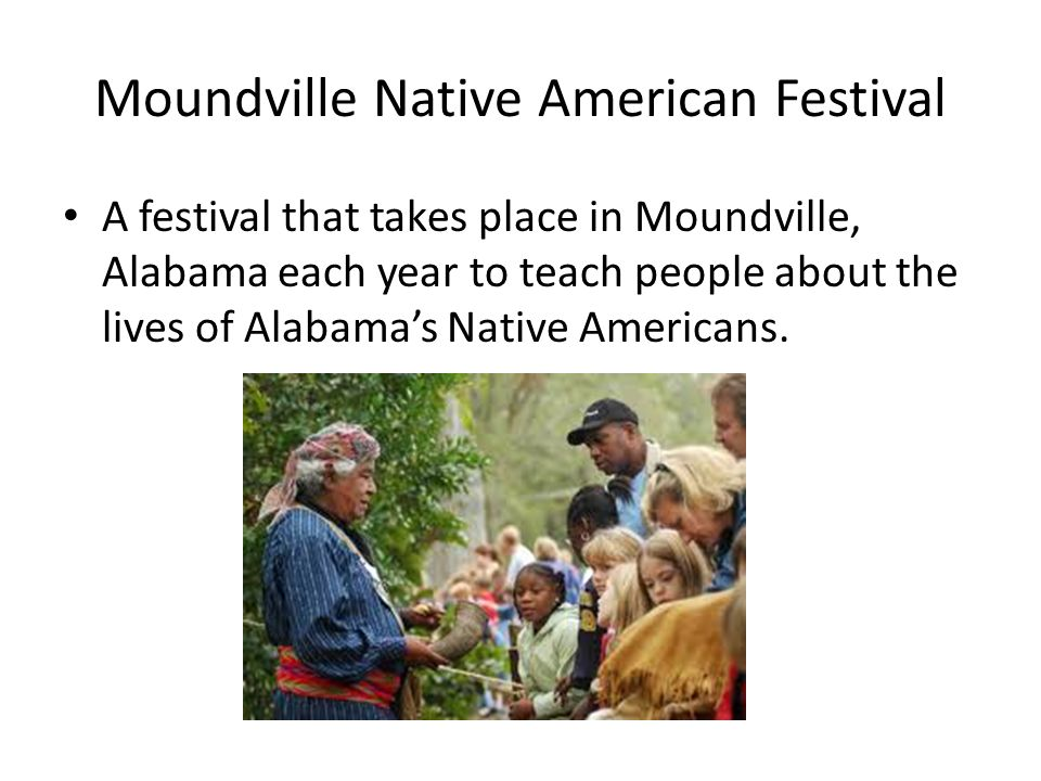 Moundville Native American Festival A festival that takes place in Moundville, Alabama each year to teach people about the lives of Alabamas Native Americans.