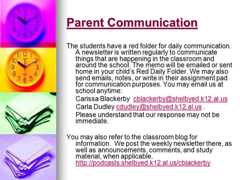 Parent Communication The students have a red folder for daily communication. A newsletter is written regularly to communicate things that are happenin
