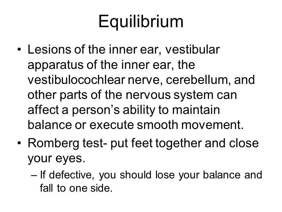 Equilibrium Lesions of the inner ear, vestibular apparatus of the inner ear, the vestibulocochlear nerve, cerebellum, and other parts of the nervous s