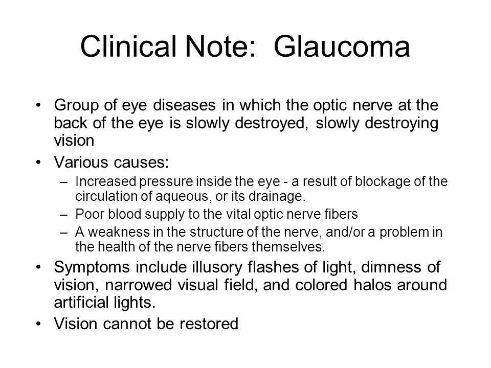 Clinical Note: Glaucoma Group of eye diseases in which the optic nerve at the back of the eye is slowly destroyed, slowly destroying vision Various ca