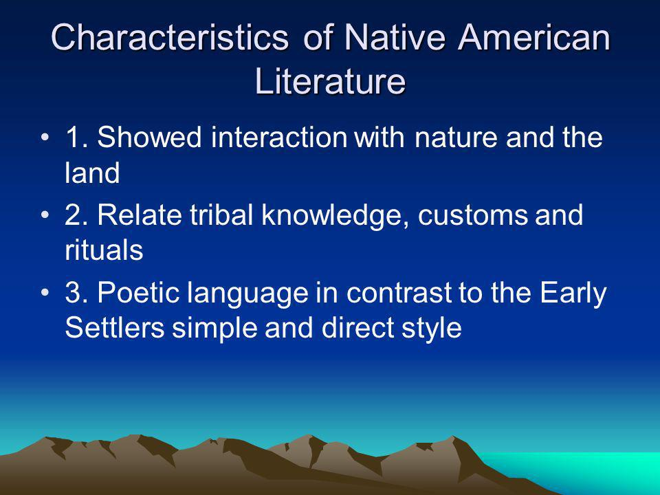 Characteristics of Native American Literature 1. Showed interaction with nature and the land 2.
