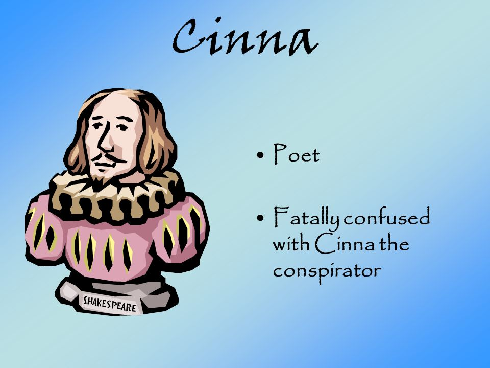 Cinna Poet Fatally confused with Cinna the conspirator