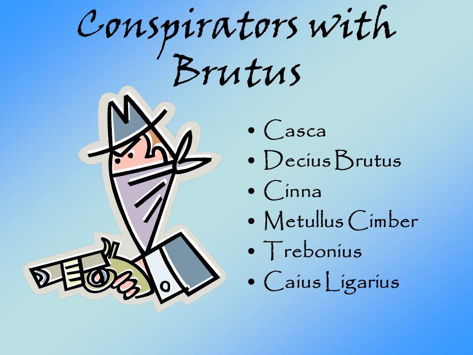 Conspirators with Brutus Casca Decius Brutus Cinna Metullus Cimber Trebonius Caius Ligarius