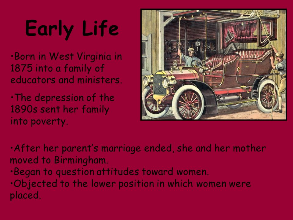 Early Life Born in West Virginia in 1875 into a family of educators and ministers. The depression of the 1890s sent her family into poverty. After her