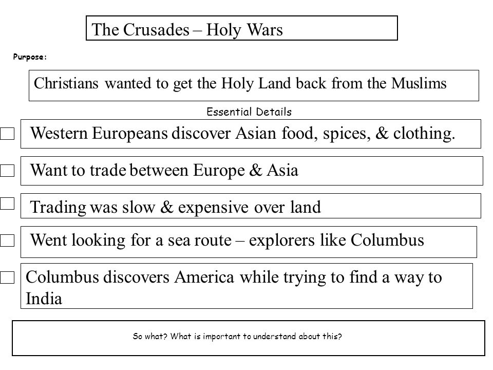 The Crusades – Holy Wars So what? What is important to understand about this? Essential Details Want to trade between Europe & Asia Trading was slow &