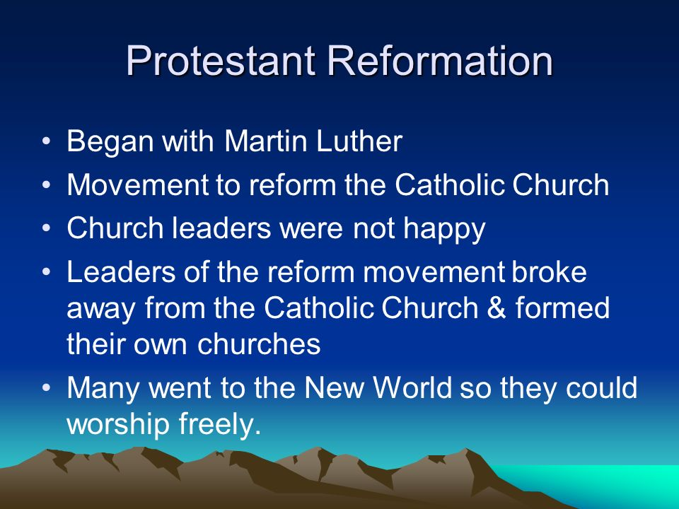 Protestant Reformation Began with Martin Luther Movement to reform the Catholic Church Church leaders were not happy Leaders of the reform movement br