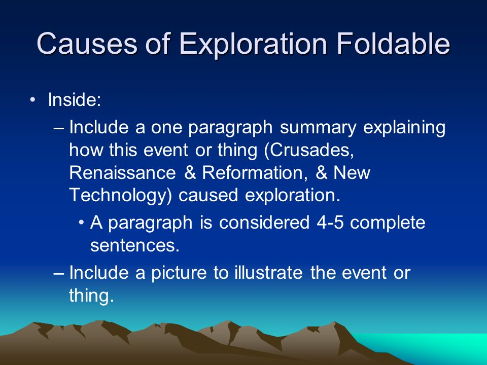 Causes of Exploration Foldable Inside: –Include a one paragraph summary explaining how this event or thing (Crusades, Renaissance & Reformation, & New