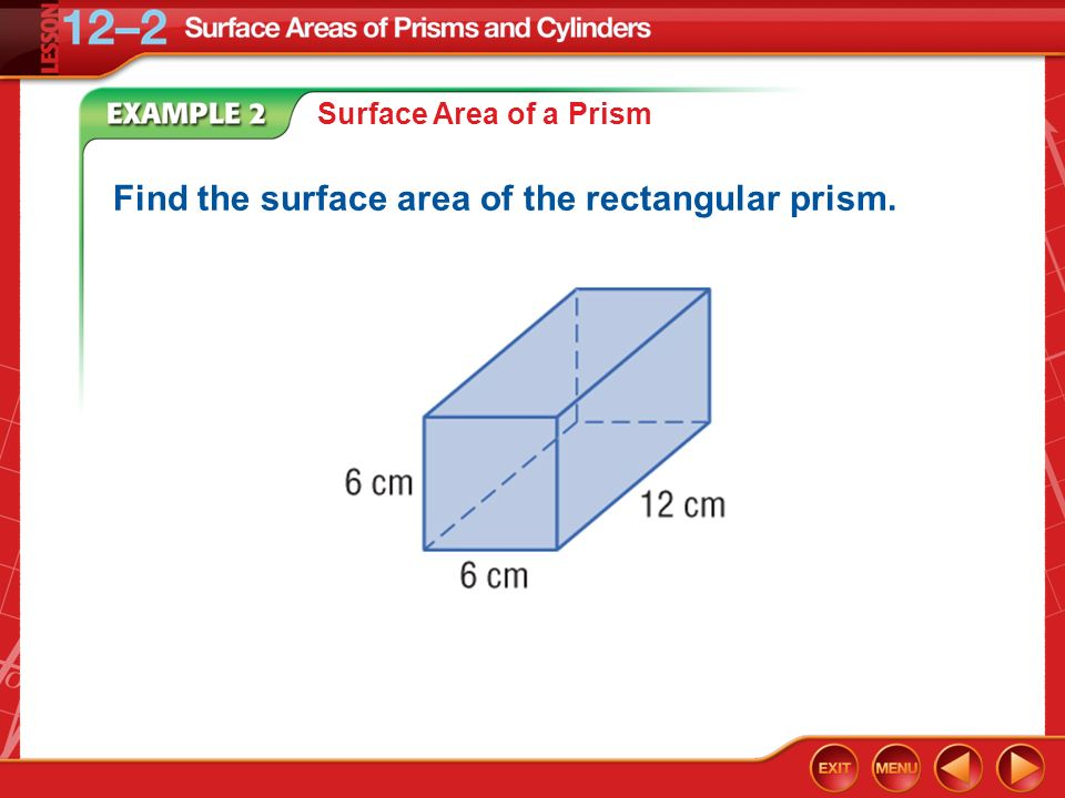 Example 2 Surface Area of a Prism Find the surface area of the rectangular prism.