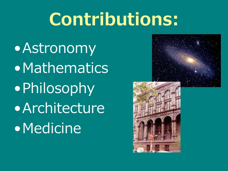 Contributions: Astronomy Mathematics Philosophy Architecture Medicine