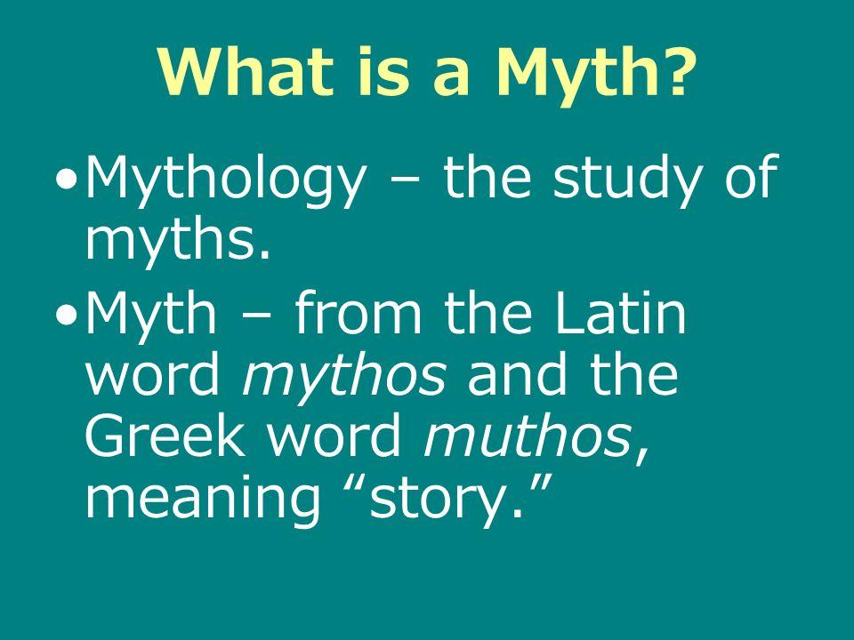 What is a Myth.Mythology – the study of myths.