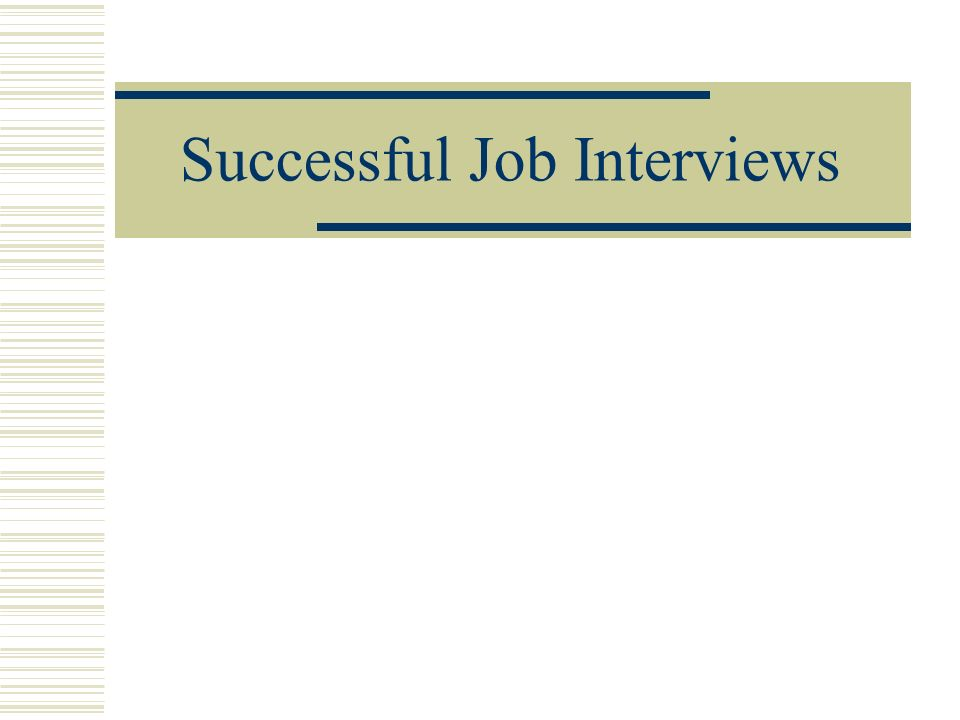 Tips for a Successful Interview 1.Always be on time – preferably a little early (about 15 minutes).