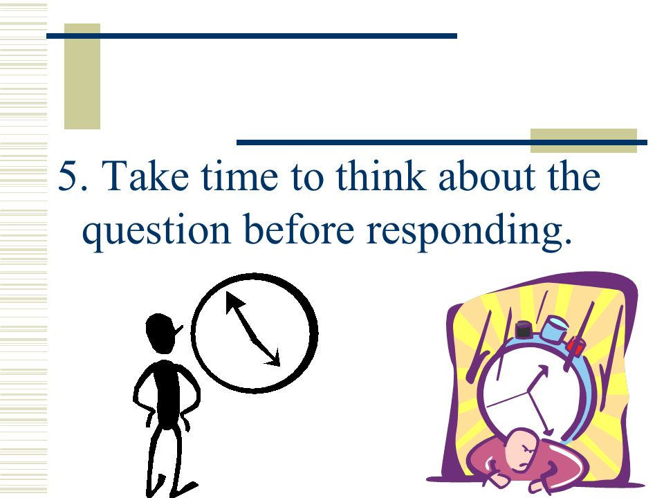6.When you answer questions, make positive, brief, but complete statements.