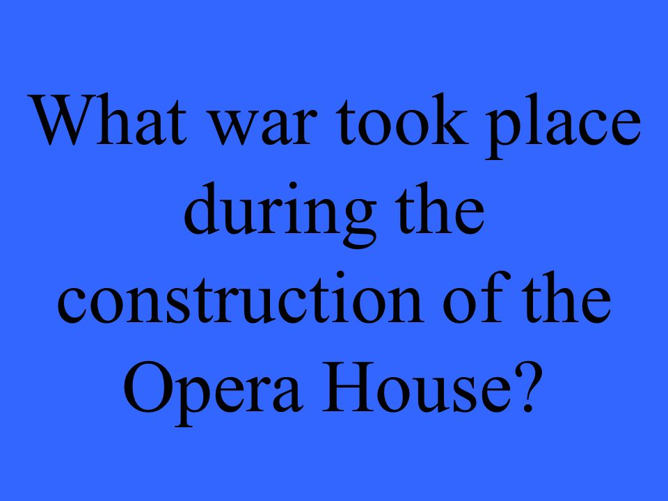 What war took place during the construction of the Opera House