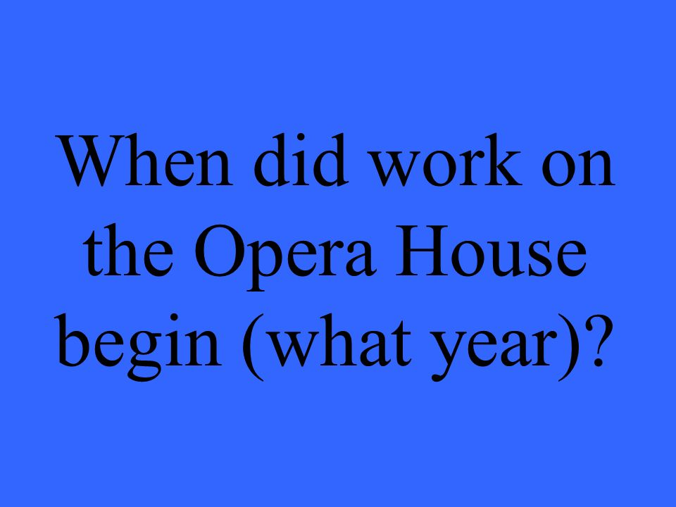 When did work on the Opera House begin (what year)?