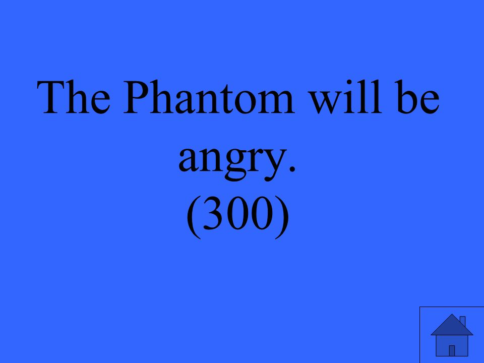 The Phantom will be angry. (300)