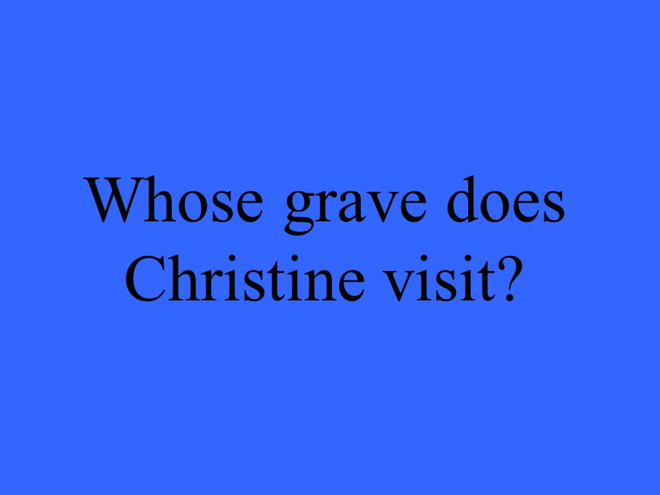 Whose grave does Christine visit