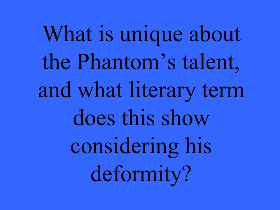What is unique about the Phantoms talent, and what literary term does this show considering his deformity