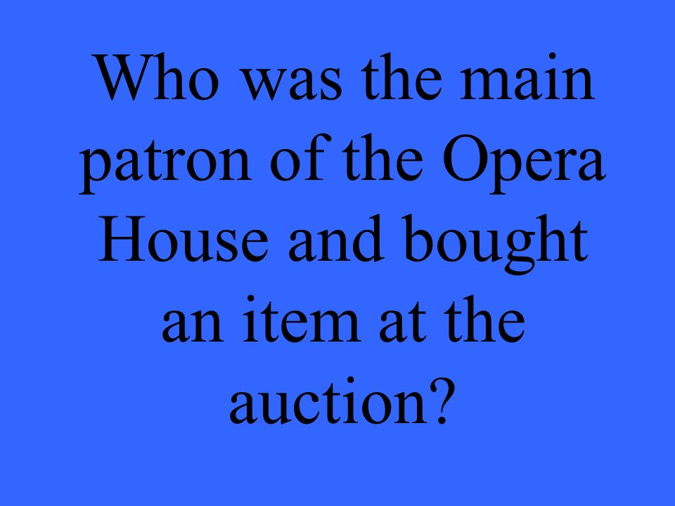 Who was the main patron of the Opera House and bought an item at the auction