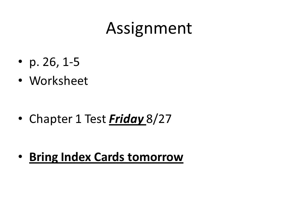 Assignment p. 26, 1-5 Worksheet Chapter 1 Test Friday 8/27 Bring Index Cards tomorrow