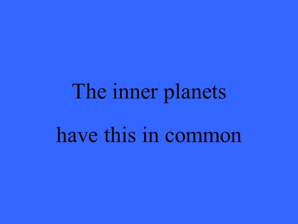 The inner planets have this in common