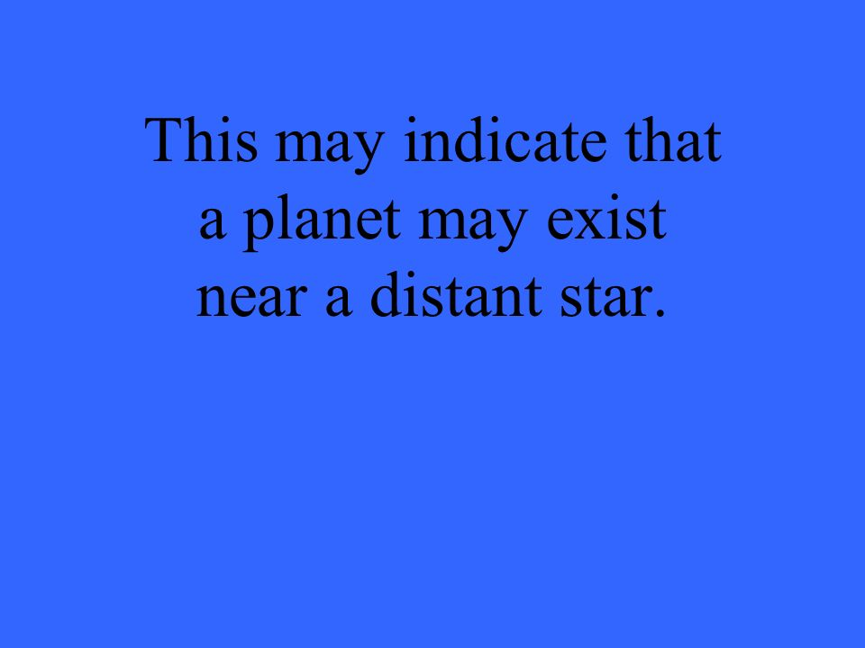 This may indicate that a planet may exist near a distant star.
