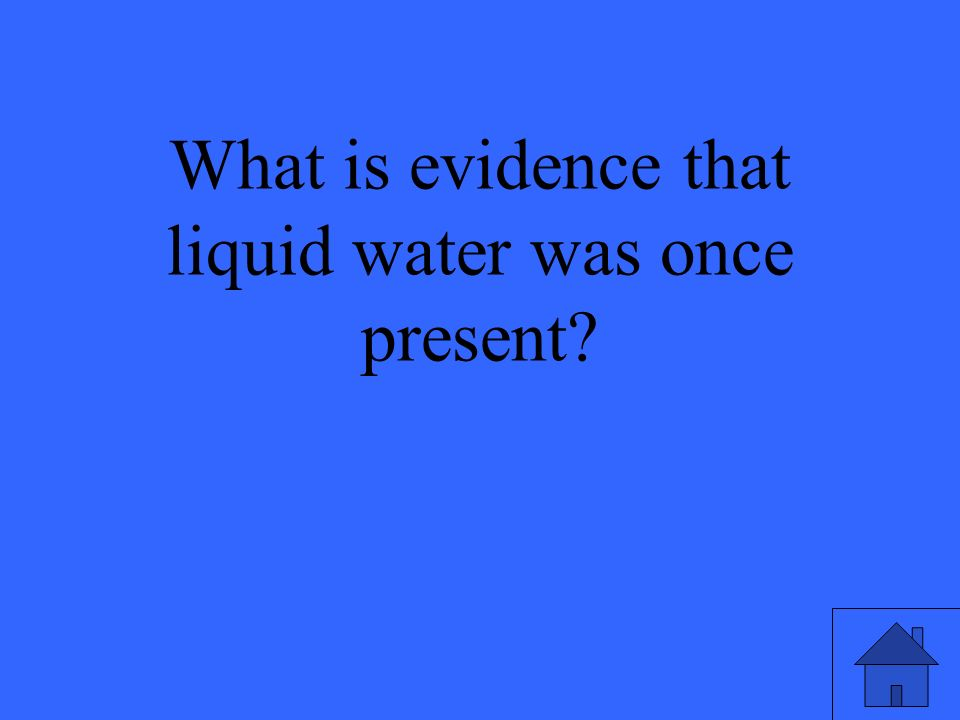 What is evidence that liquid water was once present