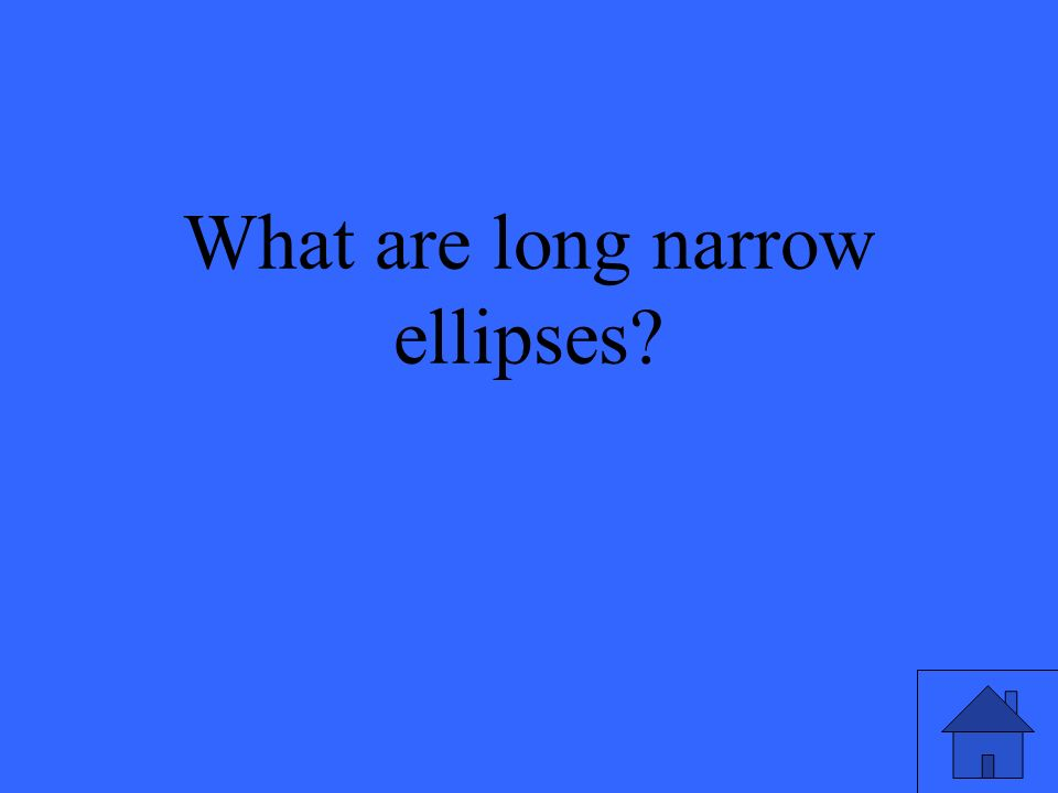 What are long narrow ellipses