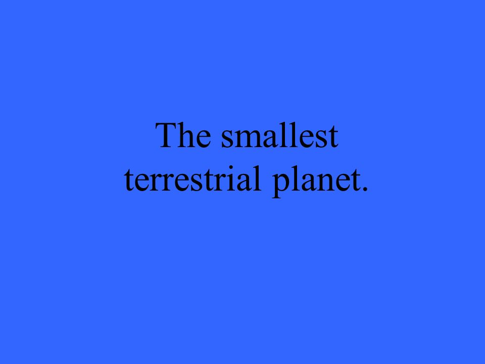 The smallest terrestrial planet.