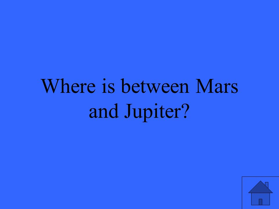 Where is between Mars and Jupiter