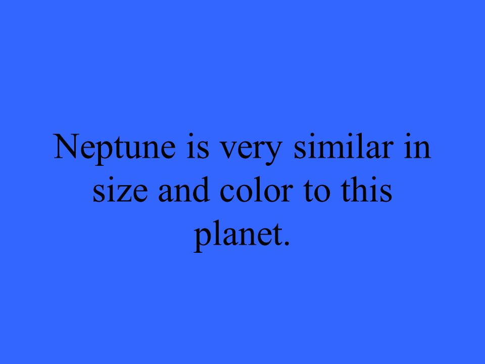 Neptune is very similar in size and color to this planet.