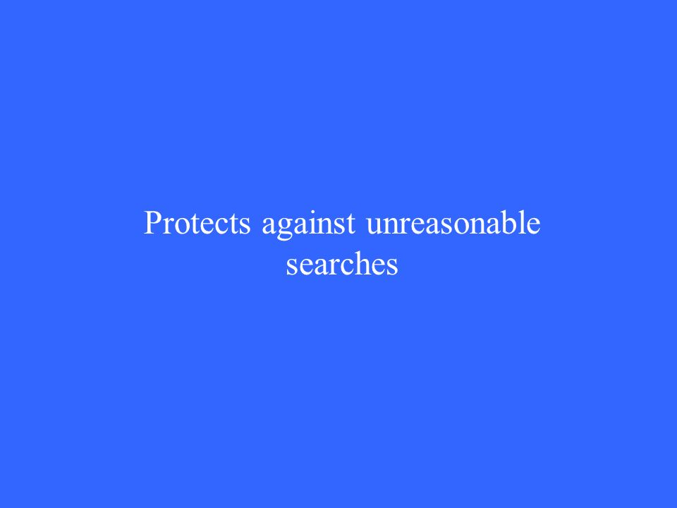 Protects against unreasonable searches