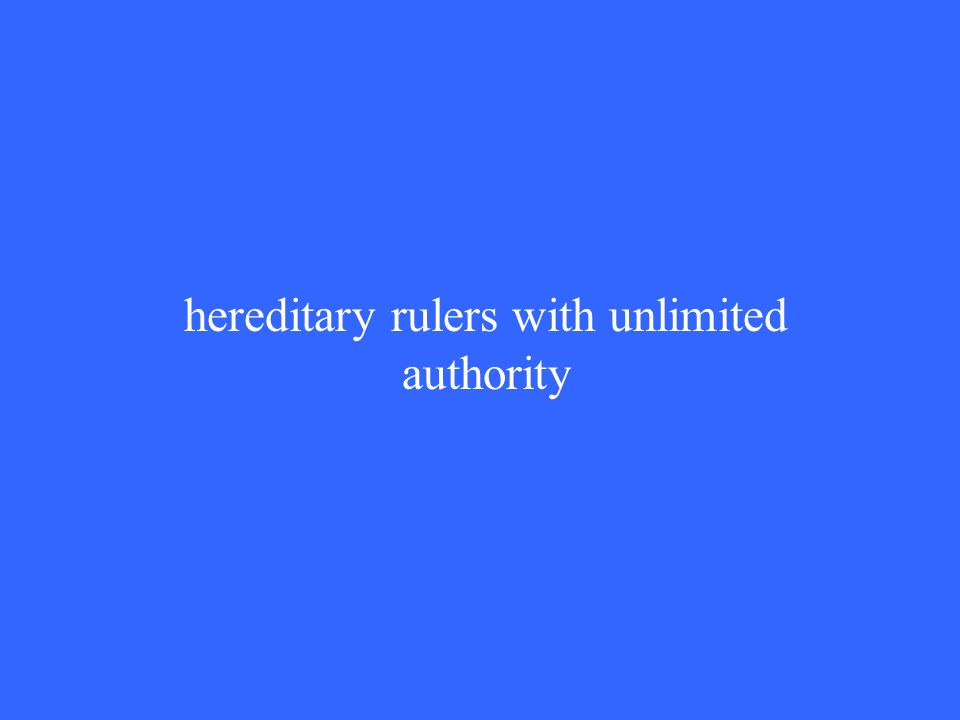 hereditary rulers with unlimited authority