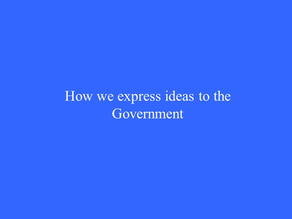 How we express ideas to the Government