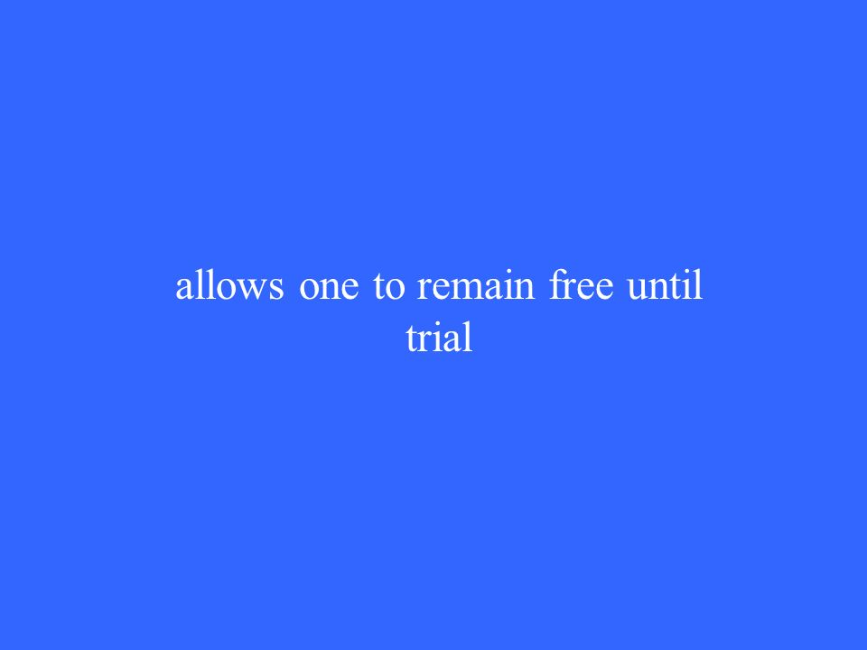 allows one to remain free until trial