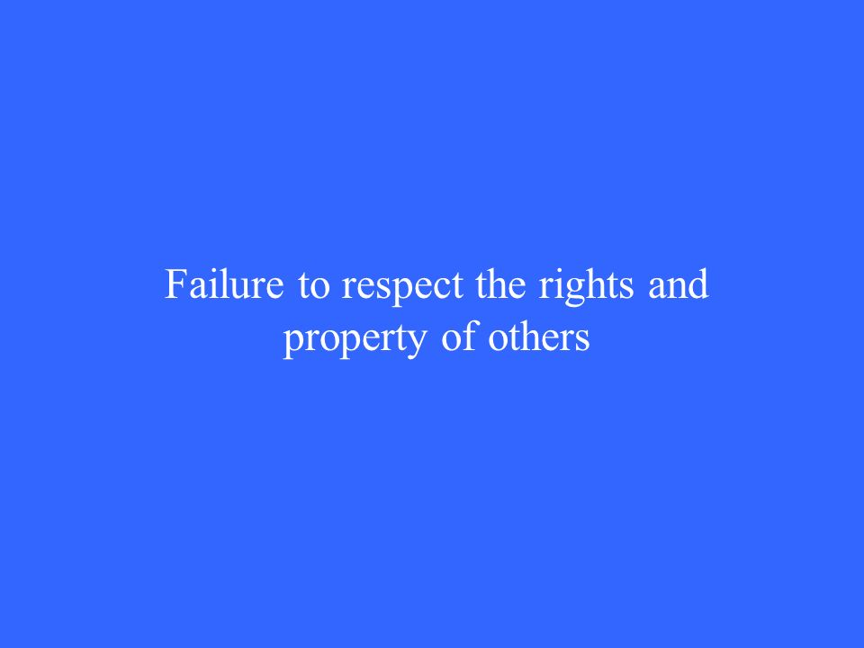 Failure to respect the rights and property of others