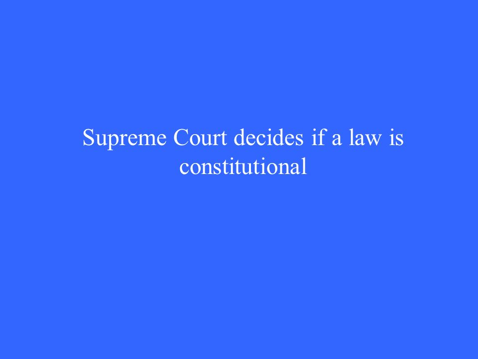 Supreme Court decides if a law is constitutional