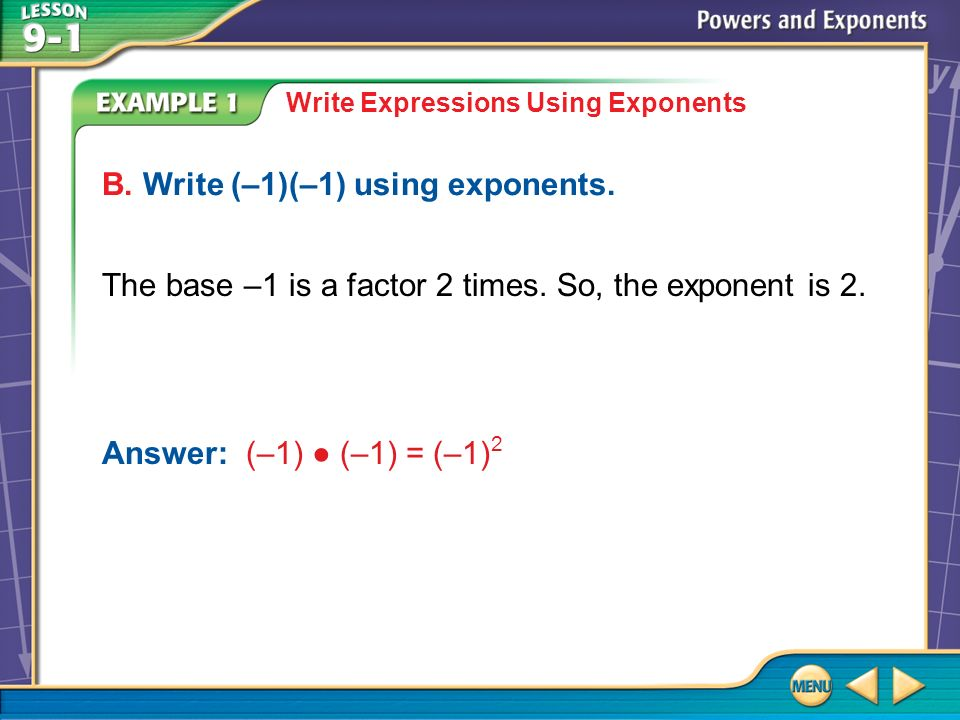 Example 1 Write Expressions Using Exponents B. Write (–1)(–1) using exponents.