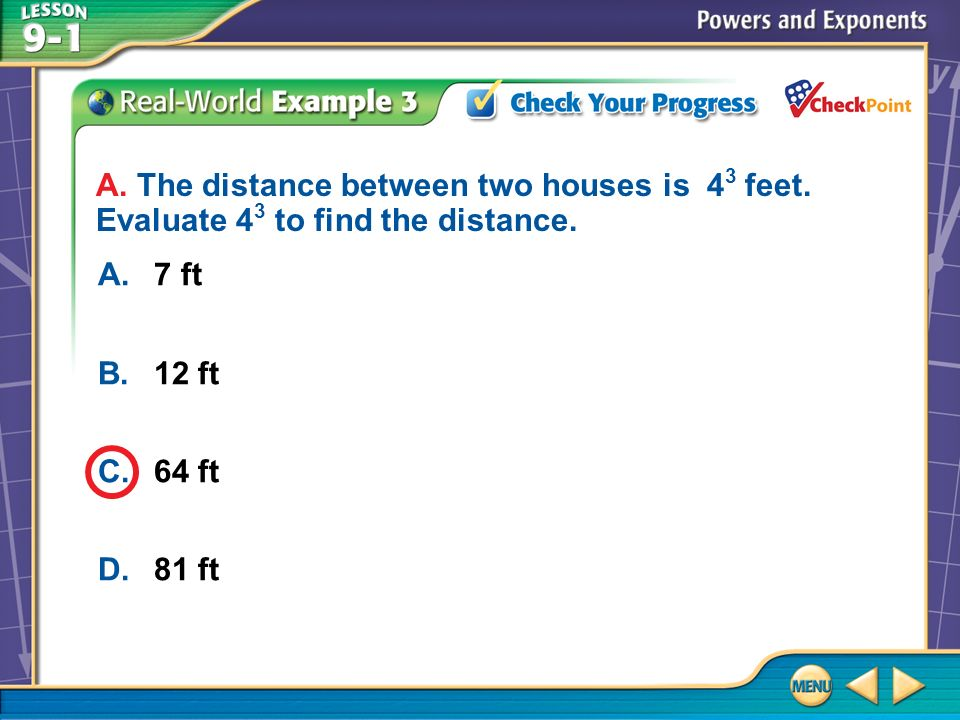 Example 3 CYP A A.7 ft B.12 ft C.64 ft D.81 ft A. The distance between two houses is 4 3 feet.