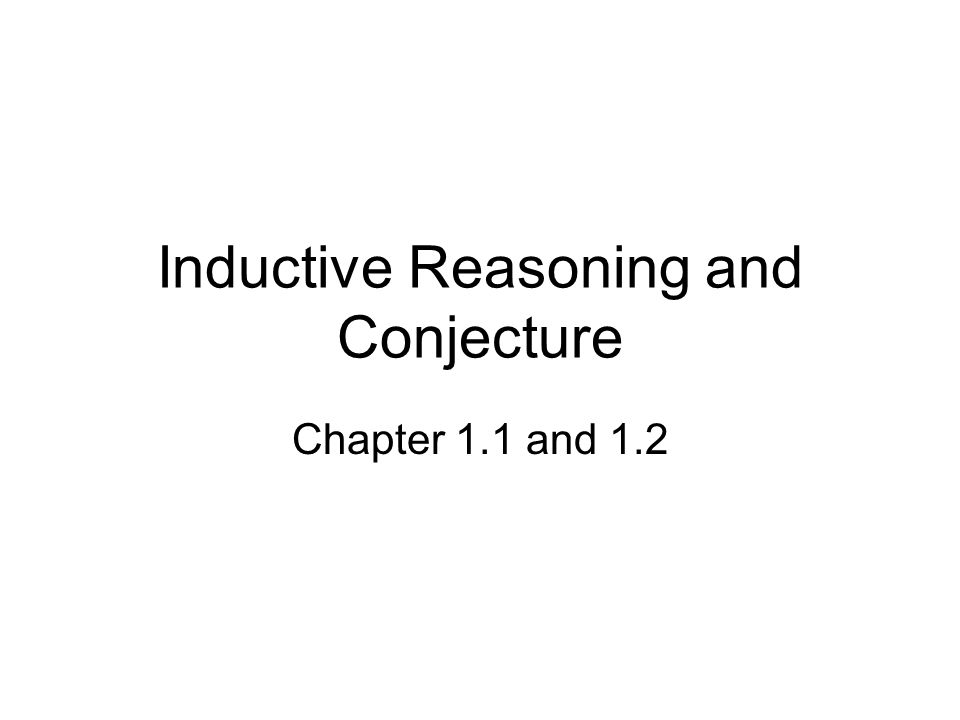 Inductive Reasoning and Conjecture Chapter 1.1 and 1.2