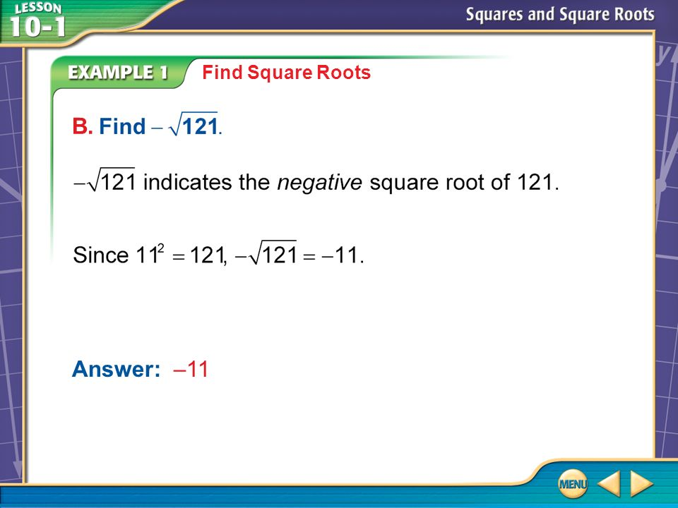 Example 1 B Find Square Roots Answer: –11 B.