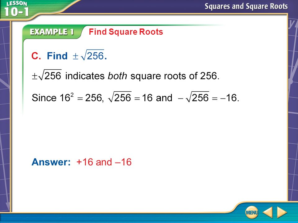 Example 1 C Find Square Roots Answer: +16 and –16